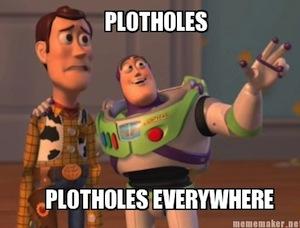 Plotholes, plotholes everywhere